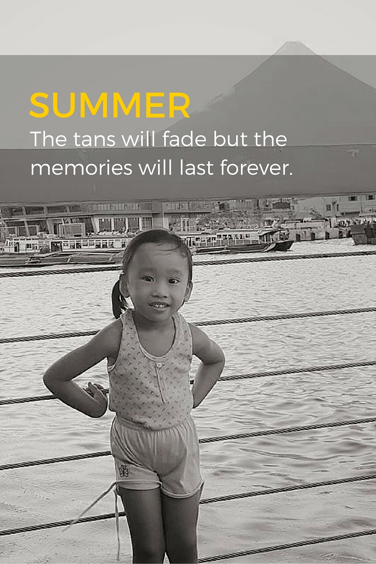 SUMMER.The tans will fadebut the memorieswill lastforever.