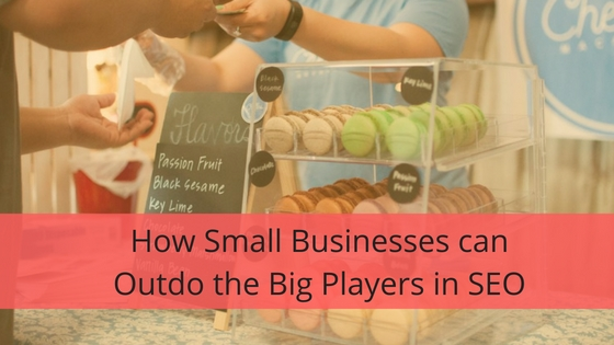 How Small Businesses can Outdo the Big Players in SEO