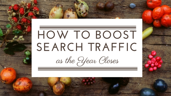 How to Boost Search Traffic as the Year Closes