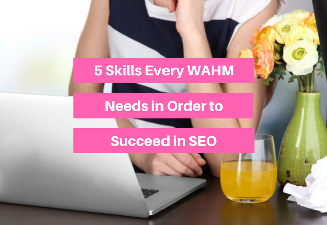 5 Skills Every Work at Home Mom Needs in Order to Do SEO